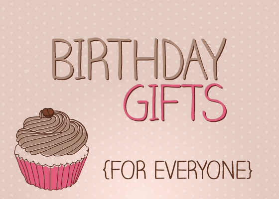 Birthday gifts for everyone!