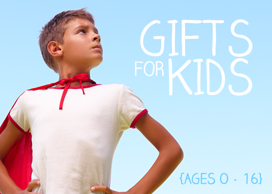 Gifts for Kids - Ages 0 - 16